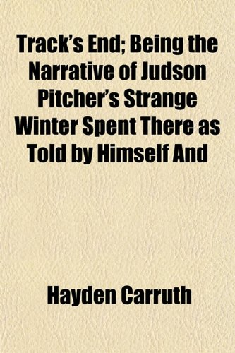 Track's End; Being the Narrative of Judson Pitcher's Strange Winter Spent There as Told by Himself And (1154942147) by Hayden Carruth