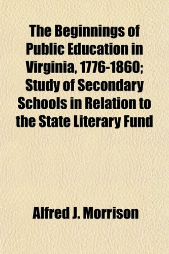 9781154943481: The Beginnings of Public Education in Virginia, 1776-1860; Study of Secondary Schools in Relation to the State Literary Fund