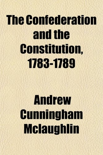 9781154946550: The Confederation and the Constitution, 1783-1789