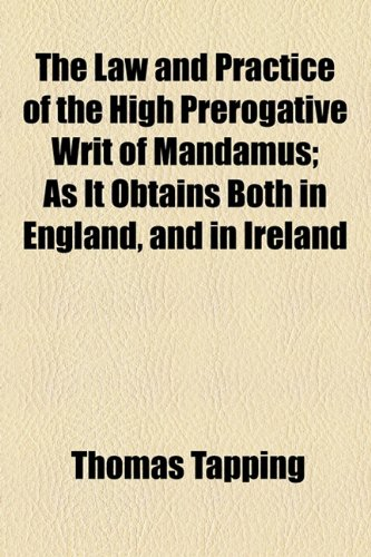 9781154946918: The Law and Practice of the High Prerogative Writ of Mandamus; As It Obtains Both in England, and in Ireland