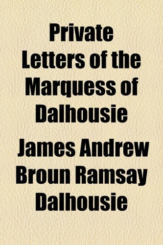 9781154950601: Private Letters of the Marquess of Dalhousie