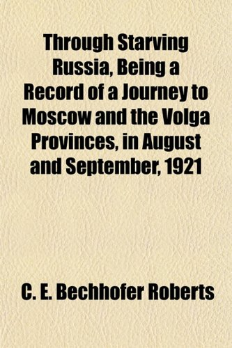 Through Starving Russia, Being a Record of a Journey to Moscow and the Volga Provinces, in August ...