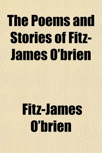 The Poems and Stories of Fitz-James OBrien: Fitz-James O'Brien