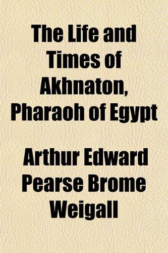 9781154961867: The Life and Times of Akhnaton, Pharaoh of Egypt