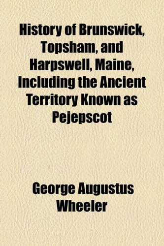 9781154964981: History of Brunswick, Topsham, and Harpswell, Maine, Including the Ancient Territory Known as Pejepscot