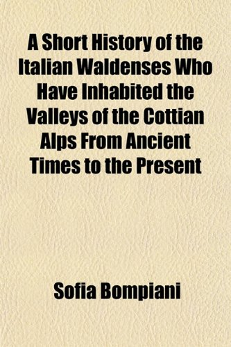 9781154966916: A Short History of the Italian Waldenses Who Have Inhabited the Valleys of the Cottian Alps From Ancient Times to the Present