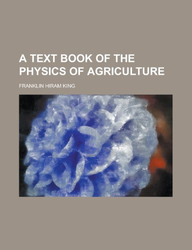 9781154971460: A Text Book of the Physics of Agriculture