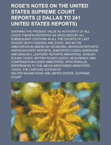 9781154971941: Rose's Notes on the United States Supreme Court Reports (2 Dallas to 241 United States Reports); Showing the Present Value as Authority of All Cases T