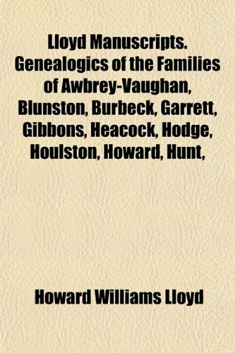9781154974072: Lloyd Manuscripts. Genealogics of the Families of Awbrey-Vaughan, Blunston, Burbeck, Garrett, Gibbons, Heacock, Hodge, Houlston, Howard, Hunt,
