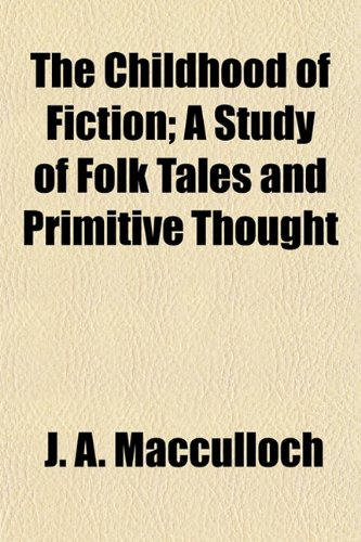 9781154974515: The Childhood of Fiction; A Study of Folk Tales and Primitive Thought