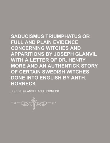 Saducismus Triumphatus or Full and Plain Evidence: Joseph Glanvill