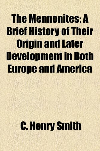 9781154988567: The Mennonites; A Brief History of Their Origin and Later Development in Both Europe and America
