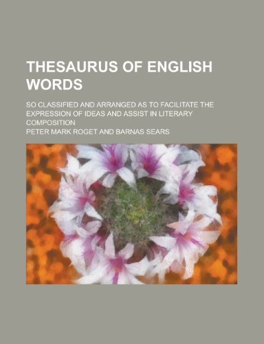 9781154988703: Thesaurus of English Words; So Classified and Arranged as to Facilitate the Expression of Ideas and Assist in Literary Composition