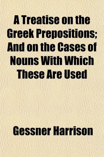 9781154992151: A Treatise on the Greek Prepositions; And on the Cases of Nouns With Which These Are Used