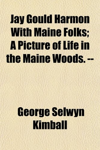 Jay Gould Harmon with Maine Folks A Picture of Life in the Maine Woods. --: George Selwyn Kimball