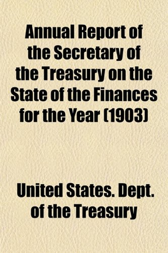 Annual Report of the Secretary of the Treasury on the State of the Finances for the Year (1903): ...