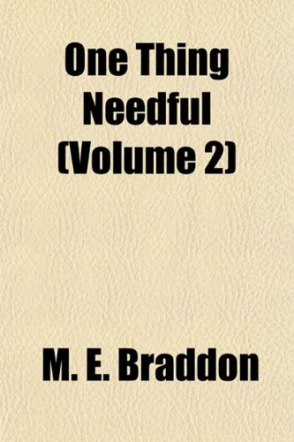 One Thing Needful (Volume 2) (9781155007502) by M. E. Braddon