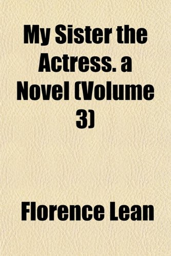 My Sister the Actress. a Novel (Volume 3): Florence Lean