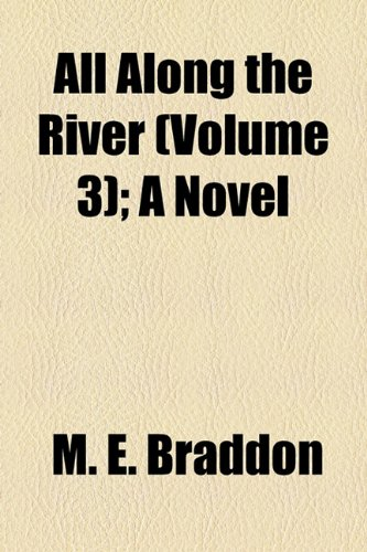 All Along the River (Volume 3); A Novel (9781155007885) by M. E. Braddon
