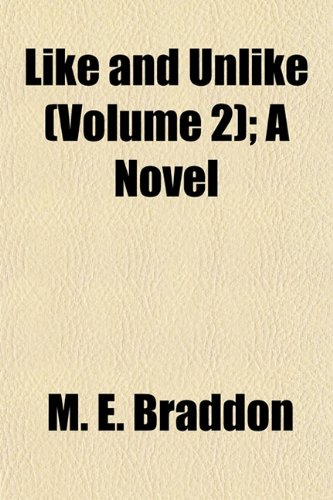 Like and Unlike (Volume 2); A Novel (9781155008530) by Braddon, M. E.