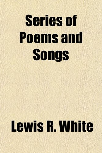 Series of Poems and Songs: White, Lewis R.