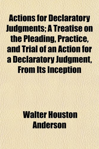 9781155015415: Actions for Declaratory Judgments; A Treatise on the Pleading, Practice, and Trial of an Action for a Declaratory Judgment, From Its Inception