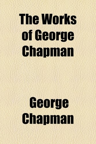 The works of George Chapman (1155016351) by Chapman, George