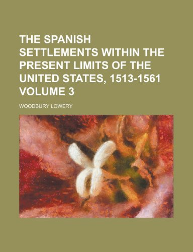 9781155018355: The Spanish Settlements Within the Present Limits of the United States, 1513-1561 Volume 3