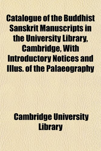 Catalogue of the Buddhist Sanskrit Manuscripts in the University Library, Cambridge, With ...
