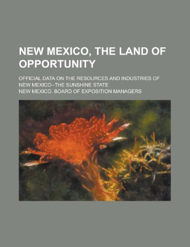 9781155026794: New Mexico, the Land of Opportunity; Official Data on the Resources and Industries of New Mexico--The Sunshine State