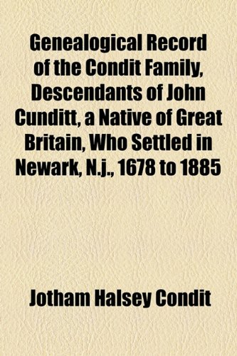9781155026916: Genealogical Record of the Condit Family, Descendants of John Cunditt, a Native of Great Britain, Who Settled in Newark, N.j., 1678 to 1885