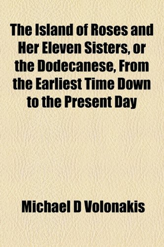 9781155031958: The Island of Roses and Her Eleven Sisters, or the Dodecanese, From the Earliest Time Down to the Present Day