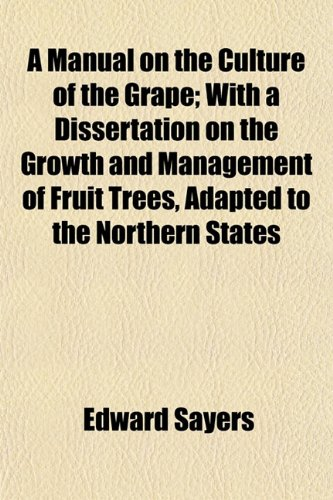 A Manual on the Culture of the Grape With a Dissertation on the Growth and Management of Fruit ...