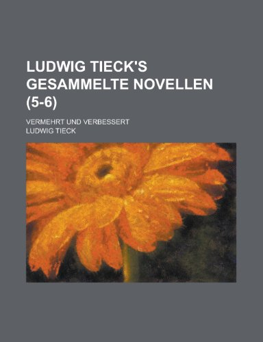 Ludwig Tieck's Gesammelte Novellen; Vermehrt Und Verbessert (5-6 ) (115504746X) by United States Federal Administration; Ludwig Tieck