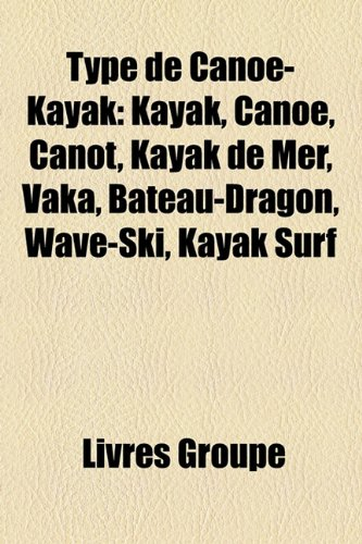 9781155049588: Type de Cano-Kayak: Kayak, Cano, Canot, Kayak de Mer, Vaka, Bateau-Dragon, Wave-Ski, Kayak Surf