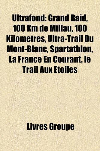 9781155053103: Ultrafond: Grand Raid, 100 Km de Millau, 100 Kilomtres, Ultra-Trail Du Mont-Blanc, Spartathlon, La France En Courant, Le Trail Au