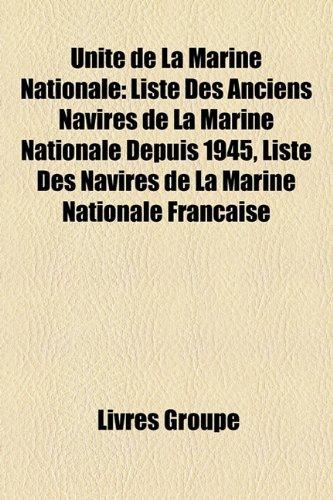 9781155056449: Unité de La Marine Nationale: Liste Des Anciens Navires de La Marine Nationale Depuis 1945, Liste Des Navires de La Marine Nationale Française
