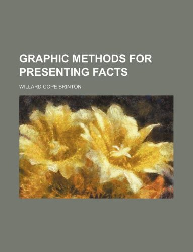 Graphic methods for presenting facts: Brinton, Willard Cope