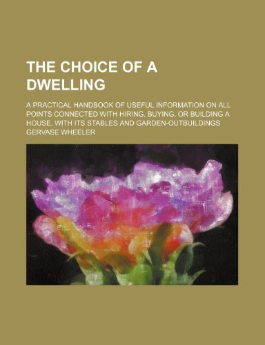 9781155059372: The Choice of a Dwelling; A Practical Handbook of Useful Information on All Points Connected With Hiring, Buying, or Building a House, With Its Stables and Garden-Outbuildings