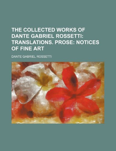 9781155060545: The Collected Works of Dante Gabriel Rossetti; Translations. Prose Notices of Fine Art