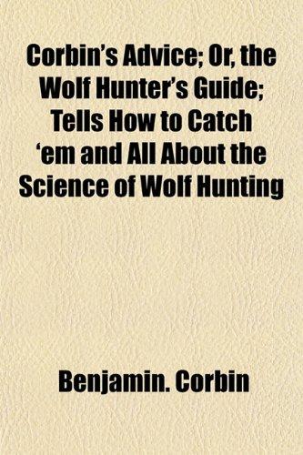 Corbin's Advice; Or, the Wolf Hunter's Guide;: Corbin, Benjamin.