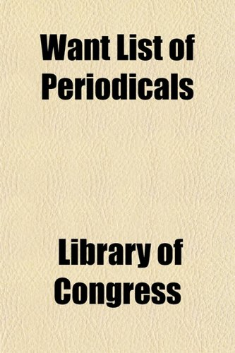 Want List of Periodicals (9781155065670) by Library of Congress