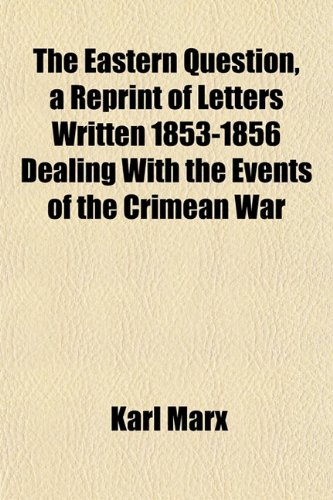 9781155066462: The Eastern Question, a Reprint of Letters Written 1853-1856 Dealing With the Events of the Crimean War