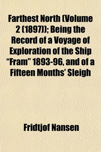 "Farthest North (Volume 2 (1897)); Being the Record of a Voyage of Exploration of the Ship ""Fram"" 1893-96, and of a Fifteen Months' Sleigh (9781155071619) by Fridtjof Nansen"