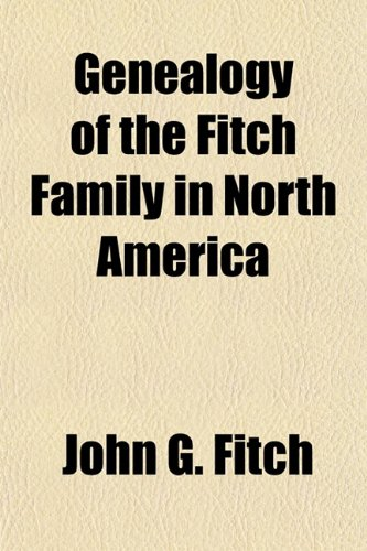 Genealogy of the Fitch Family in North America (1155074750) by Fitch, John G.