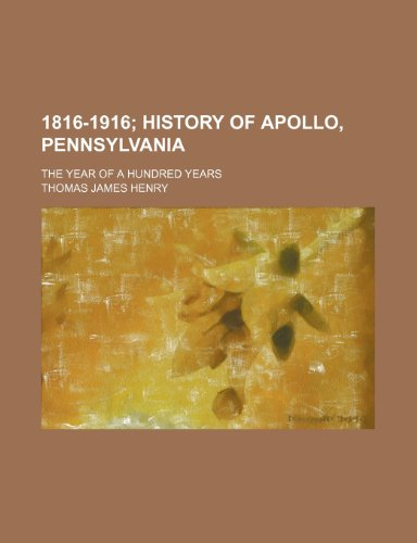9781155074887: 1816-1916; History of Apollo, Pennsylvania. the Year of a Hundred Years