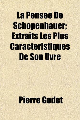 La Pensee de Schopenhauer Extraits Les Plus Caracteristiques de Son Uvre: Pierre Godet