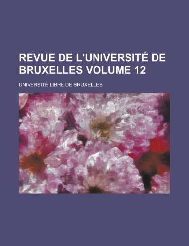 Revue de L'Universite de Bruxelles Volume 12 (1155087534) by Bruxelles, Universite Libre De