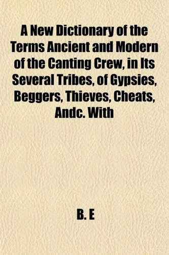 A New Dictionary of the Terms Ancient: B. E