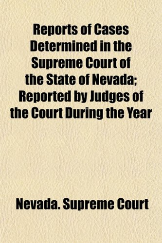 Reports of Cases Determined in the Supreme Court of the State of Nevada Reported by Judges of the ...